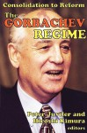 The Gorbachev Regime: Consolidation to Reform - Peter Juviler, Hiroshi Kimura