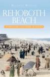 Rehoboth Beach: A History of Surf & Sand - Michael Morgan