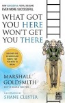 What Got You Here Won't Get You There - Shane Clester, Marshall Goldsmith