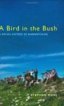 A Bird in the Bush: A Social History of Birdwatching - Stephen Moss
