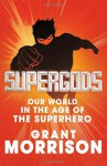 Supergods: Our World in the Age of the Superhero - Grant Morrison