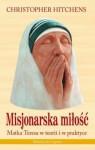Misjonarska miłość. Matka Teresa w teorii i w praktyce - Christopher Eric Hitchens