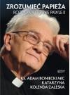 Zrozumieć papieża. Rozmowy o Janie Pawle II. - Katarzyna Kolenda-Zaleska, Adam Boniecki