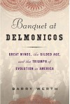 Banquet at Delmonico's: Great Minds, the Gilded Age, and the Triumph of Evolution in America - Barry Werth