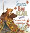Sneeze, Big Bear, Sneeze! - Maureen Wright, Will Hillenbrand
