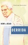 How to Read Derrida - Penelope Deutscher, Simon Critchley