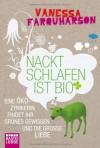 Nackt schlafen ist bio : eine Öko-Zynikerin findet ihr grünes Gewissen und die große Liebe - Vanessa Farquharson, Gerlinde Schermer-Rauwolf, Robert Weiss