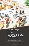 Greetings from Below - David Philip Mullins, David Means