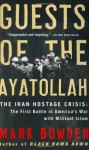 Guests of the Ayatollah: The Iran Hostage Crisis: The First Battle in America's War with Militant Islam - Mark Bowden