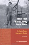 Keep Your Wives Away from Them: Orthodox Women, Unorthodox Desires - Miryam Kabakov