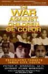 The War Against Children of Color: Psychiatry Targets Inner City Youth - Peter R. Breggin, Ginger Ross Breggin