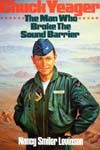 Chuck Yeager, the Man Who Broke the Sound Barrier: A Science Biography - Nancy Smiler Levinson