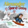 Alexander and the Spear of Destiny - Susan Aguilo, Mike Motz