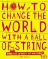 How to Change the World with a Ball of String. by Tim Cooke - Tim Cooke