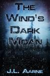 The Wind's Dark Moan - J.L. Aarne