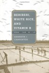 Beriberi, White Rice, and Vitamin B: A Disease, a Cause, and a Cure - Kenneth Carpenter