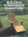 Building Adirondack Furniture: The Art, the History, & How-To - John D. Wagner, Tim Healey, Bill Jaspersohn