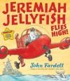 Jeremiah Jellyfish Flies High! - John Fardell