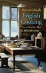 English Cooking: Ein schlechter Ruf wird widerlegt (German Edition) - Patricia Clough, Henriette Zeltner