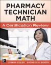 Mastering Pharmacy Technician Math: A Certification Review. - Lynn M Egler, Kathryn Booth