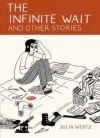 The Infinite Wait and Other Stories - Julia Wertz