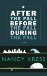 After the Fall, Before the Fall, During the Fall - Nancy Kress