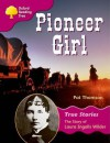 Oxford Reading Tree Pioneer Girl: The Story of Laura Ingalls Wilder: Ort Stage 10 True Stories - Pat Thomson