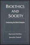 Bioethics and Society: Constructing the Ethical Enterprise - Janardan Subedi