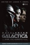 Battlestar Galactica and Philosophy: Knowledge Here Begins Out There - Jason T. Eberl