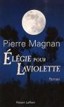 Élégie pour Laviolette - Pierre Magnan