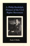 A. Philip Randolph, Pioneer of the Civil Rights Movement - Paula F. Pfeffer