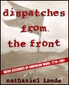 Dispatches From The Front: News Accounts Of American Wars, 1776 1991 - Nathaniel Lande