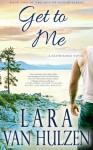 Get to Me - Lara Van Hulzen