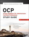 Ocp: Oracle Database 12c Administrator Certified Professional Study Guide: Exam 1z0-063 - Robert G. Freeman, Charles A. Pack