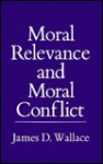 Moral Relevance And Moral Conflict - James D. Wallace