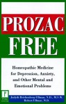 Prozac-Free: Homeopathic Medicine for Depression, Anxiety, and Other Mental and Emotional Problems - Judyth Reichenberg-Ullman, Robert Ullman, David Sudderth