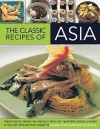 The Classic Recipes of Asia: Fresh Tastes from the Far East with 100 Tempting Dishes Shown in 300 Step-By-Step Photographs - Sallie Morris, Deh-Ta Hsiung