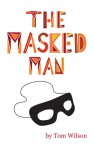 The Masked Man: A Memoir And Fantasy Of Hollywood - Tom Wilson