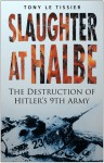 Slaughter at Halbe: The Destruction of Hitler's 9th Army - Tony Le Tissier