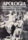 Apologia: Pidato Pembelaan Socrates Yang Diabadikan Plato - Plato, Fuad Hassan