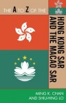 The A to Z of the Hong Kong SAR and the Macao SAR (The A to Z Guide Series) - Ming K. Chan, Shiu-Hing Lo