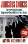 Judicious Choices: The New Politics of Supreme Court Confirmations - Mark Silverstein