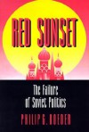 Red Sunset: The Failure of Soviet Politics - Philip G. Roeder