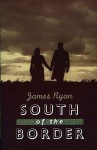 South of the Border - James Ryan