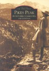 Pikes Peak: Adventurers, Communities and Lifestyles (CO) (Images of America) - Sherry Monahan
