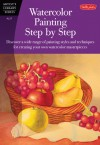 Watercolor Painting Step by Step: Discover a wide range of painting styles ad techniques for creating your own watercolor masterpieces - Barbara Fudurich, Marilyn Grame, Gerl Medway