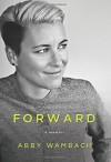 Forward: A Memoir - Abby Wambach