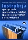 Instrukcja sporządzania sprawozdań o zużytym sprzęcie elektrycznym i elektronicznym - Izabela Szadura, Tomczak Małgorzata, Emilia Lisiecka