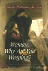 Woman, Why Are You Weeping?: Daily Meditations for Lent - John Timmerman