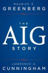 The Story of Aig - Maurice R. Greenberg, Lawrence A. Cunningham